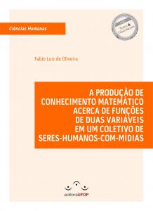 Capa para A Produção de Conhecimento Matemático Acerca de Funções de duas Variáveis em um Coletivo de Seres-Humanos-com-Mídias