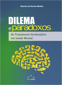 Capa para Dilema e Paradoxos do Tratamento Involuntário em Saúde Mental