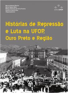 Capa para Histórias de Repressão e Luta na UFOP, Ouro Preto e Região