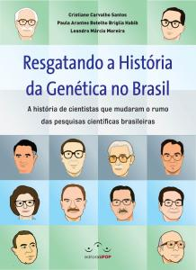 Capa para Resgatando a História da Genética no Brasil: A história de cientistas que mudaram o rumo das pesquisas científicas brasileiras