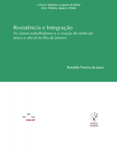 Capa para Resistência e Integração: as classes trabalhadoras e a criação de sindicato único e oficial no Rio de Janeiro